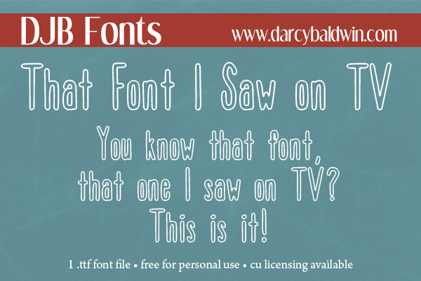 You know that font you saw on tv that you liked so much? Here it is! :)