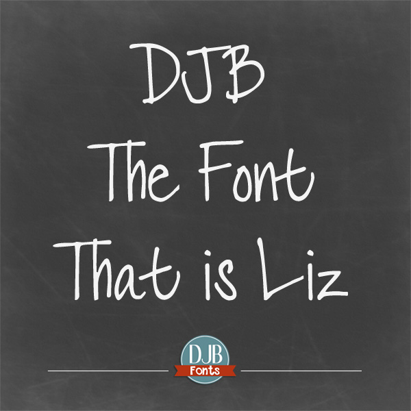 DJB The Font that is Liz