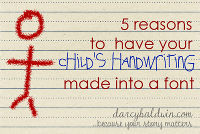 5 reasons to have your child's handwriting as a font  - gotta get this done now!