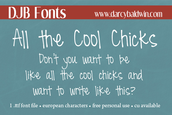 That's right, you can be one of the cool chicks with this free for personal use font from DJB Fonts!