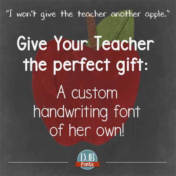 DJB Fonts - perfect and unique teacher's gift -- a personalized handwriting font from DJB Fonts!