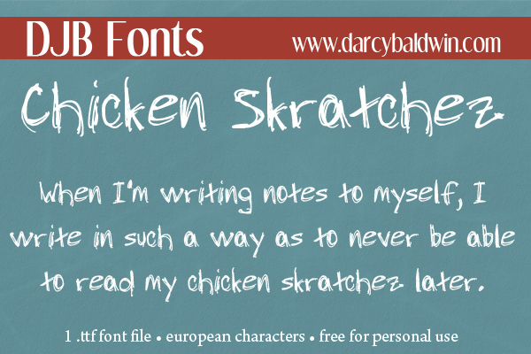 For those times you feel like your scrawl is just chicken skratchez anyway! FREE FONT from Darcy Baldwin {fontography}. European characters, free for personal use, CU license available.