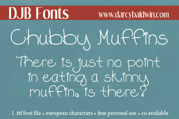 DJB Fonts | Say it with a Chubby Muffin! It a font that just tastes better ;)  Free for personal use, CU license available.
