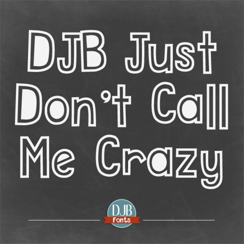 DJB Just Don't Call Me Crazy
