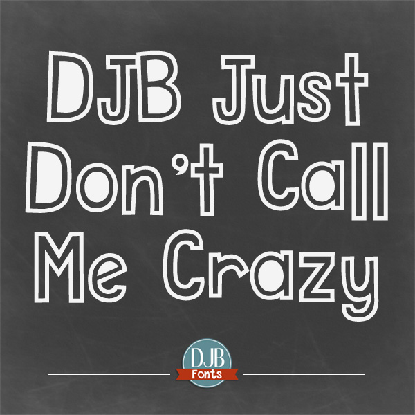 Do anything but call this font crazy! It's a little wonky, a little fun, and a lot on the odd side. Have some fun with this one! DJB Just Don't Call Me Crazy