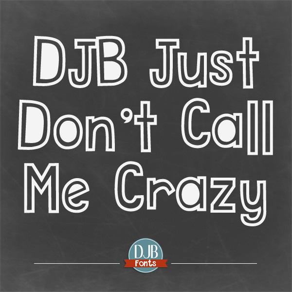 DJB Just Don't Call Me Crazy