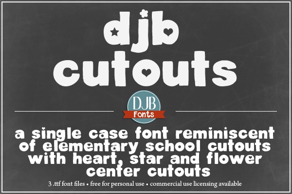 DJB Cutouts Fonts -- Remember those letter cutouts your kids would do in elementary school - not quite perfect, but so stinkin' cute? Here are three fonts reminiscent of those hand-cut letters with cute little cutouts in the centers of stars, hearts and flowers, each in their own separate font. This file contains three .ttf files with lower case letters, numerals, and some common punctuation marks. See preview for details. This is only available as a lower case font. These are free for personal (not-for-profit) use, and commercial licensing is available at darcybaldwin.com/commercial-use/