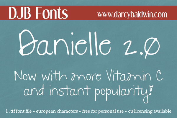 DJB Danielle 2.0 -- Now with more Vitamin C and instant popularity! Silly claims, but it is really a  cute free for personal use font from DJB Fonts.