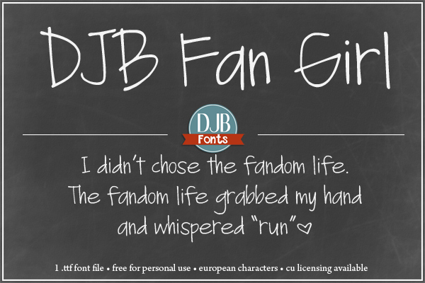 DJB Fan Girl - a realistic handwriting font perfect for the fangirl or fanboy in all of us. Contains European language characters and is available for free personal (not for profit or promotion) use. A Commercial Use License is available at DJB Fonts.