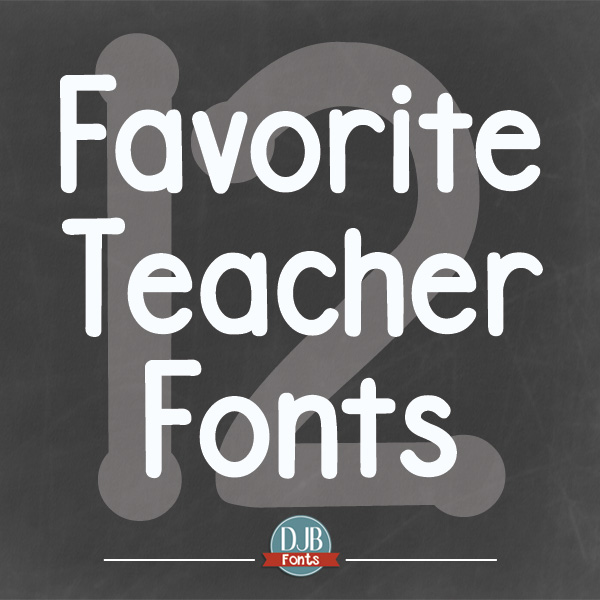 Favorite Teacher Fonts