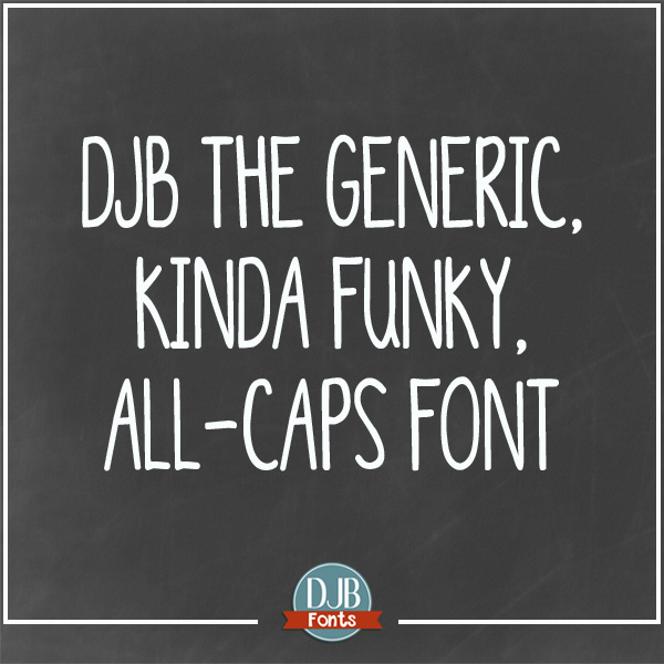 DJB The Generic, Kinda Funky, All-Caps Font. When you want to be hip and cool yet still readable. Free for personal use, commercial licensing available @ darcybaldwinfonts.com