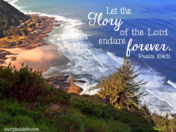 Let the Glory of the Lord endure forever. DJB Fotns