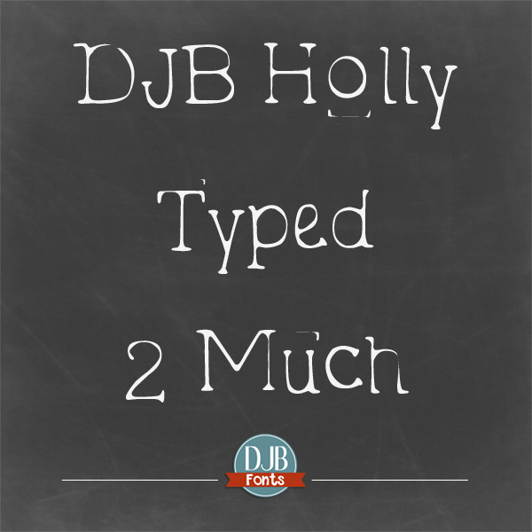 DJB Holly Typed 2 Much