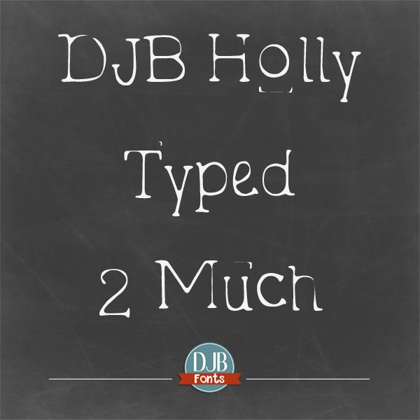 DJB Holly Typed 2 Much