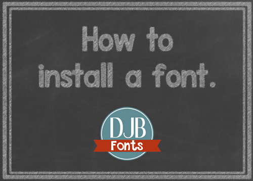 How to install a from from DJB Fonts.