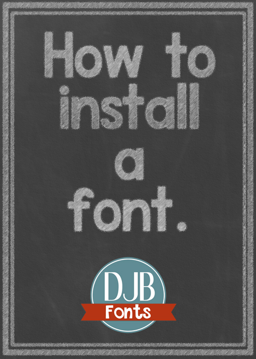 How to Install a font on a Windows or MAC computer @ DJB Fonts