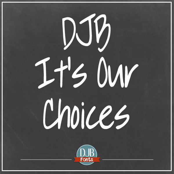 DJB It's Our Choices Font