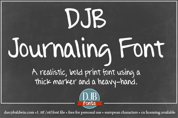 DJB Journaling Font - a realistic hand-written font with a fairly thick permanent marker with a heavy hand. It has the high and low points, thick and thin, just like you would write!