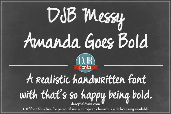 DJB Messy Amanda Goes Bold - a realistic handwriting font that ♥'s being bold! Contains European language characters and is free for personal use. A commercial use license is avialable at darcybaldwin.com