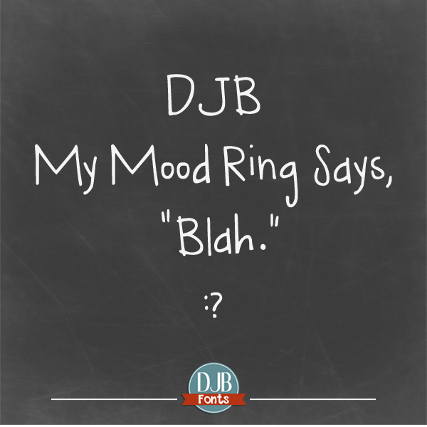 My Mood Ring Says Blah Font