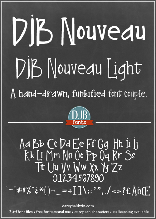 DJB Nouveau & DJB Nouveau Light - A hand-drawn, brush effect, funkified font couple which includes European language characters. It's free for personal use at Darcybaldwin.com