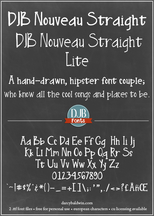 DJB Nouveau Straight & Nouveau Straight Lite - A hand-drawn, hipster font couple; who know all the cool songs and places to be. Free for personal use at darcybaldwin.com