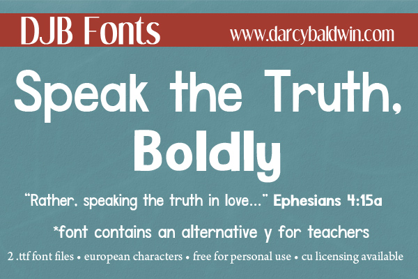 We need bold, brave voices in our world, and that's why DJB Speak the Truth Boldly should be in your font rotation! Available free for persona use, it also has commercial use licensing available @ wwwdjbfonts.com