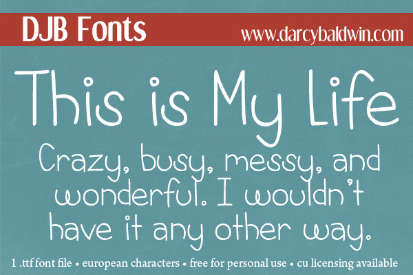 DJB This is My Life - crazy, busy and wonderful! Here is a font to match the mood!