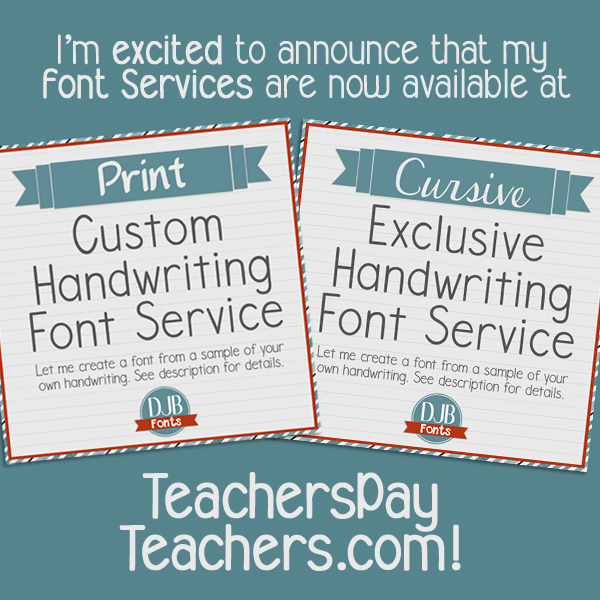 Custom Handwriting Font Services by Darcy Baldwin Fonts are now available at TeachersPayTeachers.com. It's the same great service you've expected from DJB Fonts, just in an added location for your convenience!