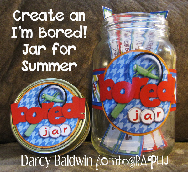 Mom! I'm bored!! Create an I'm Bored Jar for Summer by Darcy Baldwin {fontography}  darcybaldwin.com